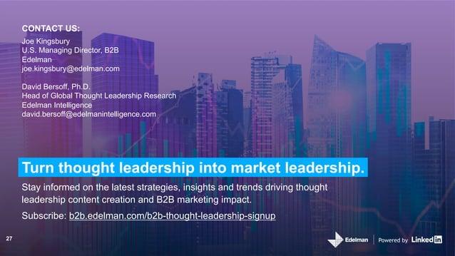 Subscribe: b2b.edelman.com/b2b-thought-leadership-signup CONTACT US: Joe Kingsbury U.S. Managing Director, B2B Edelman joe...