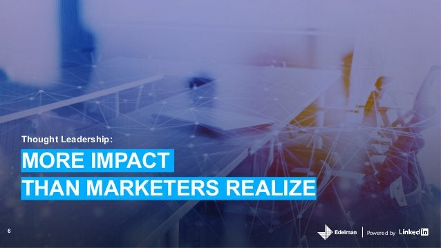 Powered by Thought Leadership: MORE IMPACT THAN MARKETERS REALIZE Powered by6