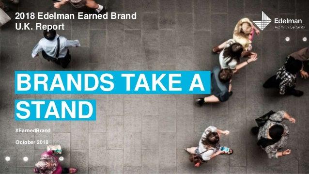 BRANDS TAKE A STAND 2018 Edelman Earned Brand U.K. Report October 2018 #EarnedBrand