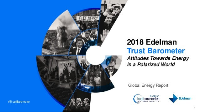 #TrustBarometer 2018 Edelman Trust Barometer Attitudes Towards Energy in a Polarized World Global Energy Report 1