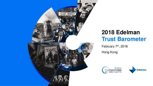 2018 Edelman Trust Barometer February 7th, 2018 Hong Kong