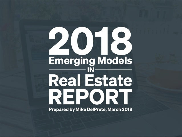 2018Emerging Models IN Real Estate REPORTPrepared by Mike DelPrete, March 2018