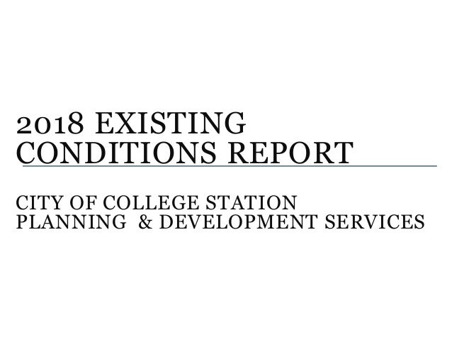 2018 EXISTING CONDITIONS REPORT CITY OF COLLEGE STATION PLANNING & DEVELOPMENT SERVICES