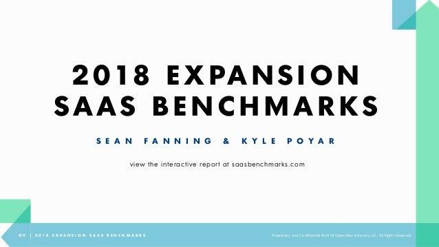 2018 EXPANSION SAAS BENCHMARKS S E A N F A N N I N G & K Y L E P O Y A R O V | 2 0 1 8 E X P A N S I O N S A A S B E N C H...