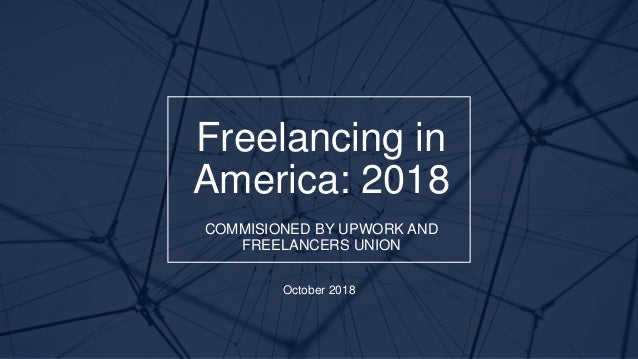 E D E L M AN I N T E L L I G E N C E / © 2 0 1 8 Freelancing in America: 2018 COMMISIONED BY UPWORK AND FREELANCERS UNION ...