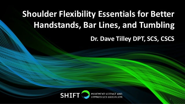 Shoulder Flexibility Essentials for Better Handstands, Bar Lines, and Tumbling 1 Dr. Dave Tilley DPT, SCS, CSCS