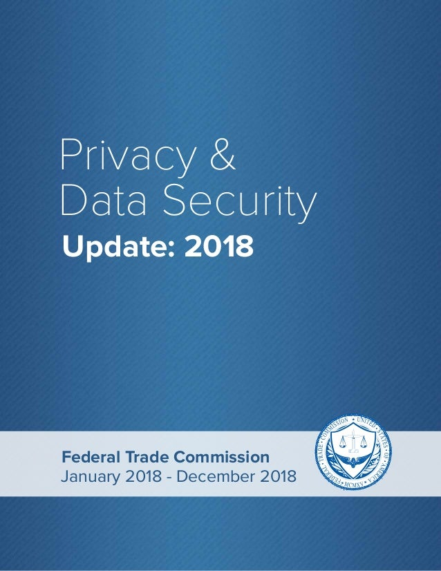 1 Privacy & Data Security Update: 2018 Federal Trade Commission January 2018 - December 2018