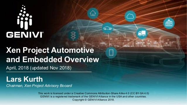 Xen Project Automotive and Embedded Overview April, 2018 (updated Nov 2018) Lars Kurth Chairman, Xen Project Advisory Booa...