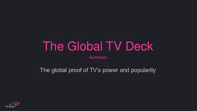 The Global TV Deck - Summary - The global proof of TV's power and popularity