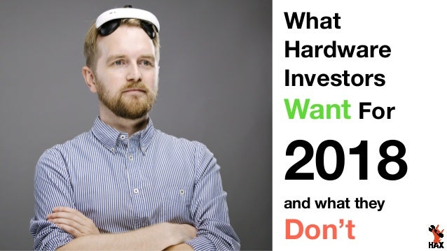 What Hardware Investors Want For 2018 and what they Don't