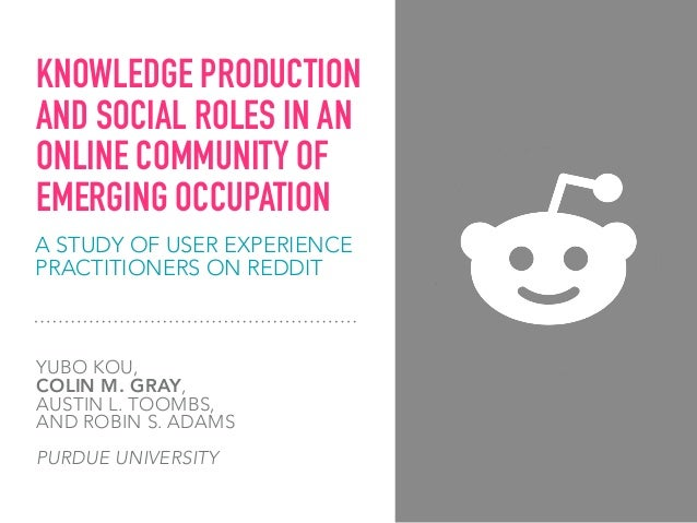 A STUDY OF USER EXPERIENCE PRACTITIONERS ON REDDIT YUBO KOU,  COLIN M. GRAY,  AUSTIN L. TOOMBS,  AND ROBIN S. ADAMS PUR...