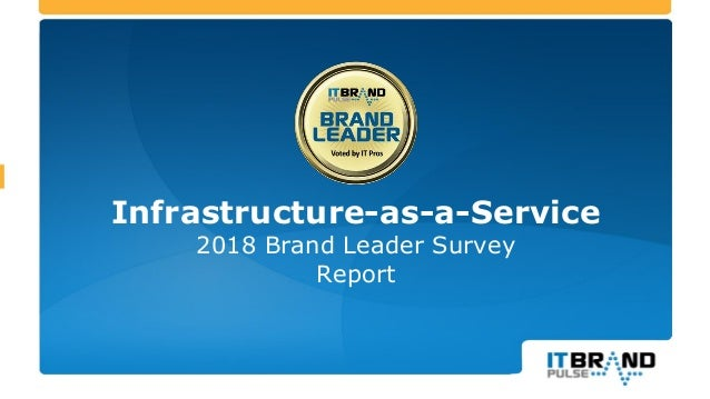Infrastructure-as-a-Service 2018 Brand Leader Survey Report