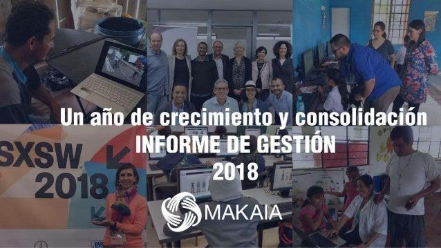 ÓRGANOS DE GOBIERNO Consejo de Fundadores: Catalina Escobar, Directora de Estrategia de MAKAIA. María Claudia Camacho, Jef...