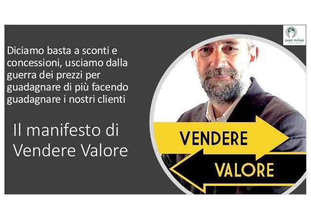 Il manifesto di Vendere Valore Diciamo basta a sconti e concessioni, usciamo dalla guerra dei prezzi per guadagnare di più...