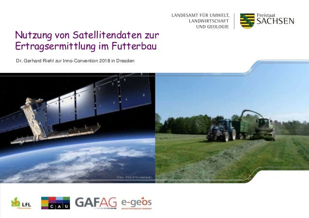 Nutzung von Satellitendaten zur Ertragsermittlung im Futterbau Dr. Gerhard Riehl zur Inno-Convention 2018 in Dresden (Foto...