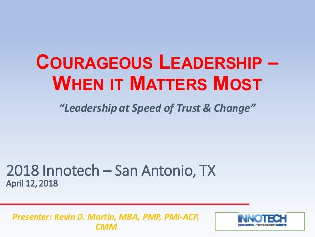 "COURAGEOUS LEADERSHIP – WHEN IT MATTERS MOST ""Leadership at Speed of Trust & Change"" 2018 Innotech – San Antonio, TX April..."