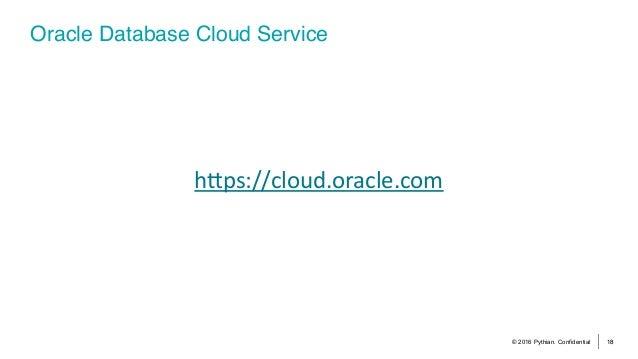 © 2016 Pythian. Confidential 18 Oracle Database Cloud Service hcps://cloud.oracle.com