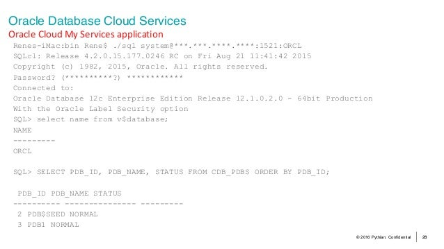 © 2016 Pythian. Confidential 28 Oracle Database Cloud Services OracleCloudMyServicesapplication Renes-iMac:bin Rene...