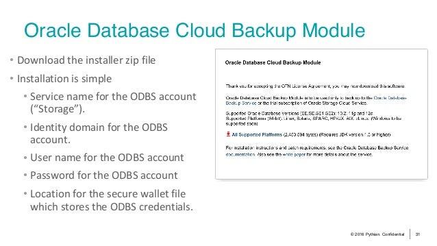 © 2016 Pythian. Confidential 31 Oracle Database Cloud Backup Module • Downloadtheinstallerzipfile • Installationiss...