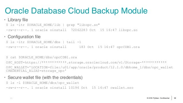 """© 2016 Pythian. Confidential 33 Oracle Database Cloud Backup Module • Library file $ ls -ltr $ORACLE_HOME/lib 