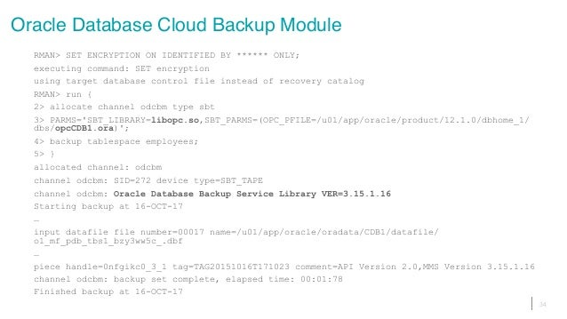 Oracle Database Cloud Backup Module RMAN> SET ENCRYPTION ON IDENTIFIED BY ****** ONLY; executing command: SET encryption u...
