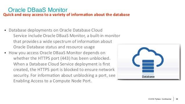 © 2016 Pythian. Confidential 38 Oracle DBaaS Monitor Quickandeasyaccesstoavarietyofinforma?onaboutthedatabase •...