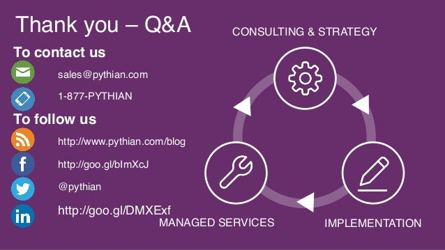Thank you – Q&A CONSULTING & STRATEGY IMPLEMENTATIONMANAGED SERVICES To contact us sales@pythian.com 1-877-PYTHIAN To foll...