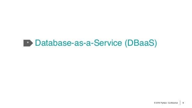 © 2016 Pythian. Confidential 8 * Database-as-a-Service (DBaaS)