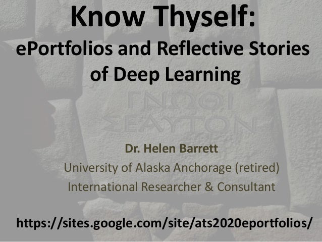 Know Thyself: ePortfolios and Reflective Stories of Deep Learning Dr. Helen Barrett University of Alaska Anchorage (retire...
