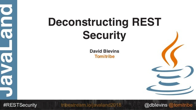 JavaLand #RESTSecurity @dblevins @tomitribetribestream.io/javaland2018 Deconstructing REST Security David Blevins Tomitribe