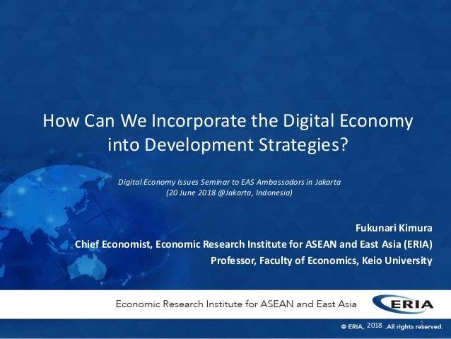 How Can We Incorporate the Digital Economy into Development Strategies? Fukunari Kimura Chief Economist, Economic Research...