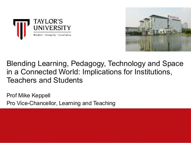 Blending Learning, Pedagogy, Technology and Space in a Connected World: Implications for Institutions, Teachers and Studen...