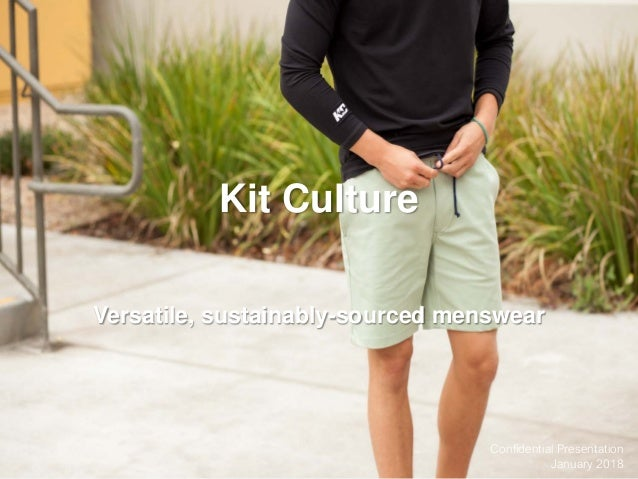 Confidential Presentation January 2018 Kit Culture Versatile, sustainably-sourced menswear