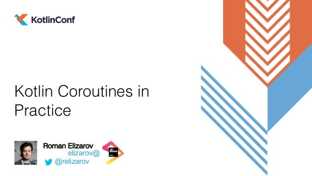 elizarov@ Roman Elizarov Kotlin Coroutines in Practice @relizarov