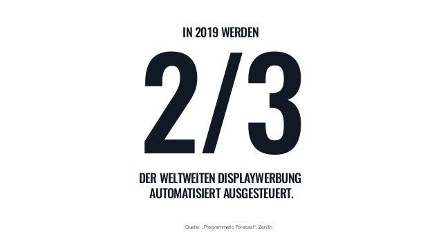 """2/3 DER WELTWEITEN DISPLAYWERBUNG AUTOMATISIERT AUSGESTEUERT. Quelle: """"Programmatic Forecast"""", Zenith IN 2019 WERDEN"""