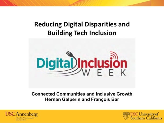 Reducing Digital Disparities and Building Tech Inclusion Connected Communities and Inclusive Growth Hernan Galperin and Fr...