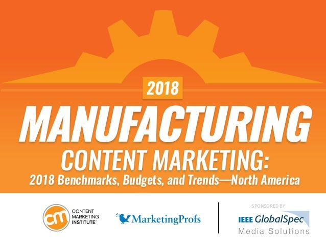 MANUFACTURING SPONSORED BY CONTENT MARKETING: 2018 Benchmarks, Budgets, and Trends—North America 2018
