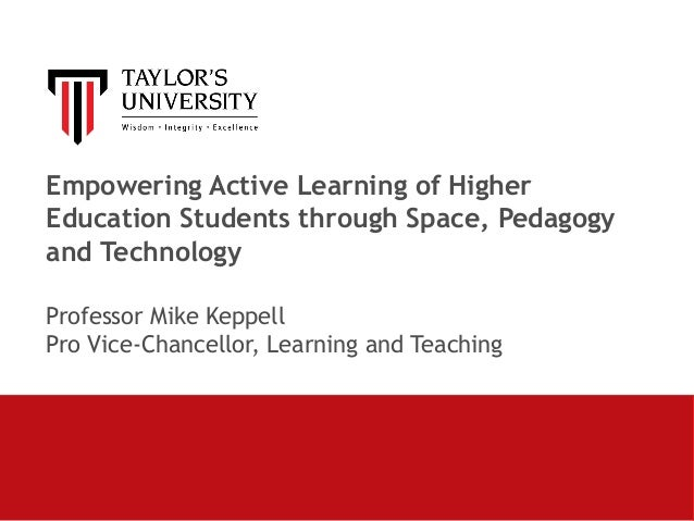 Empowering Active Learning of Higher Education Students throughSpace, Pedagogy and Technology Professor Mike Keppell Pro...