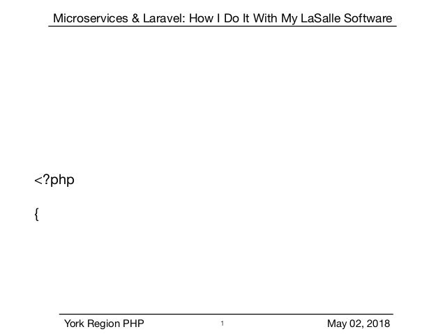 Microservices & Laravel: How I Do It With My LaSalle Software York Region PHP May 02, 2018 <?php  { !1