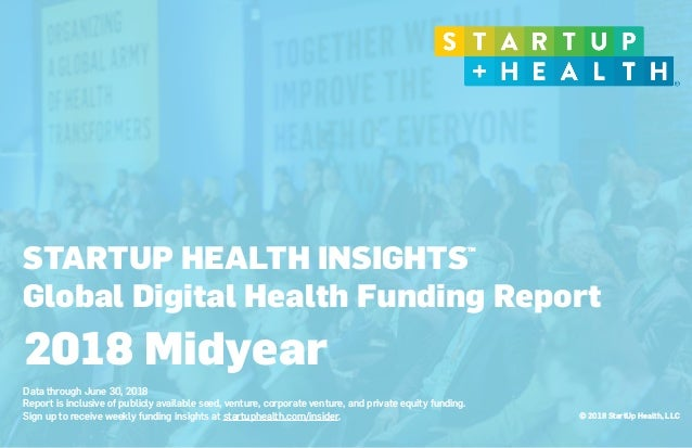 © 2018 StartUp Health, LLC STARTUP HEALTH INSIGHTS Global Digital Health Funding Report 