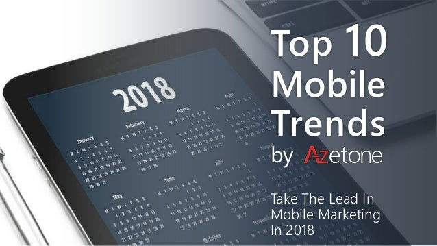 Top 10 Mobile Trends by Take The Lead In Mobile Marketing In 2018