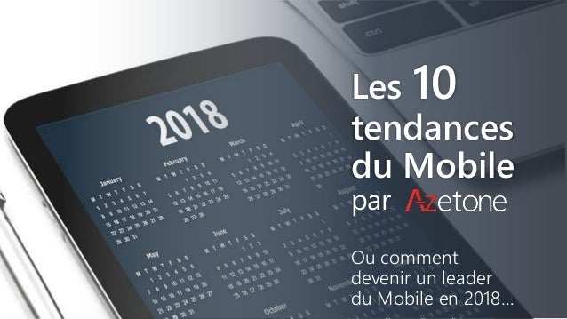 Les 10 tendances du Mobile par Ou comment devenir un leader du Mobile en 2018…