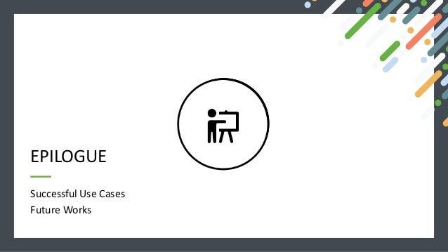 Successful Use Cases Future Works EPILOGUE