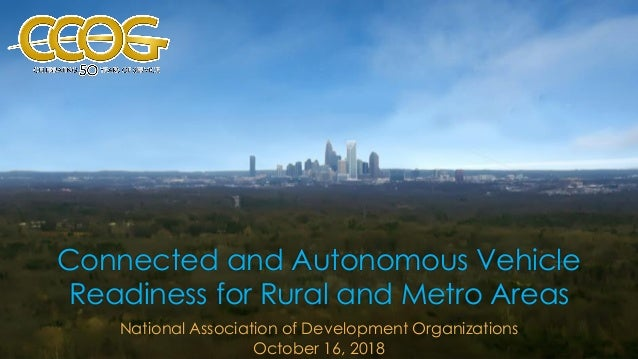 Connected and Autonomous Vehicle Readiness for Rural and Metro Areas National Association of Development Organizations Oct...