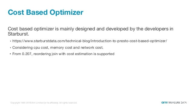 Copyright 1995-2018 Arm Limited (or its affiliates). All rights reserved. Cost Based Optimizer Cost based optimizer is mai...