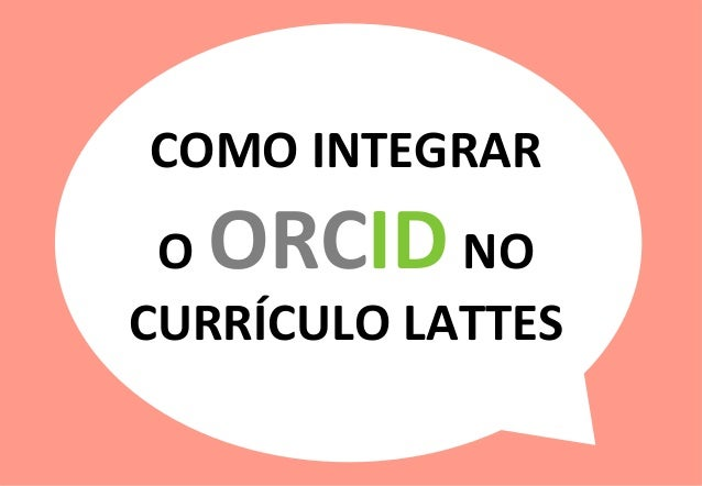1  � COMO  �INTEGRAR  � O  �ORCID  �NO  � CURR�CULO  �LATTES  �