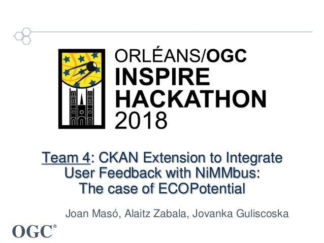 OGC ® Team 4: CKAN Extension to Integrate User Feedback with NiMMbus: The case of ECOPotential Joan Masó, Alaitz Zabala, J...