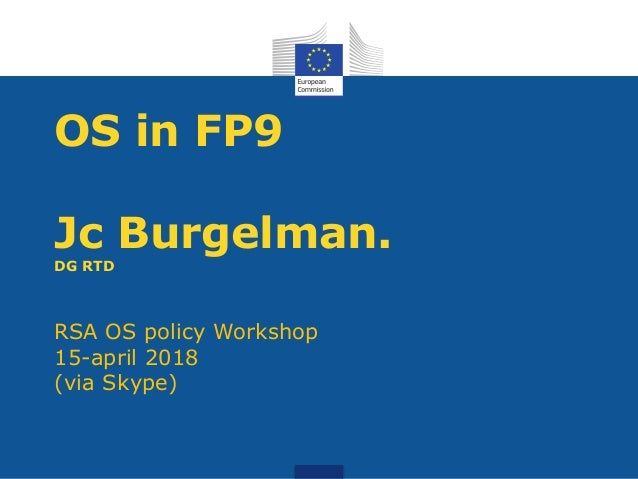 OS in FP9 Jc Burgelman. DG RTD RSA OS policy Workshop 15-april 2018 (via Skype)