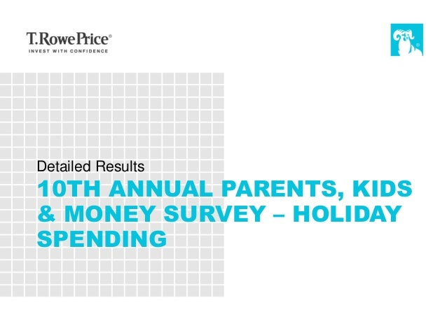 10TH ANNUAL PARENTS, KIDS & MONEY SURVEY – HOLIDAY SPENDING Detailed Results