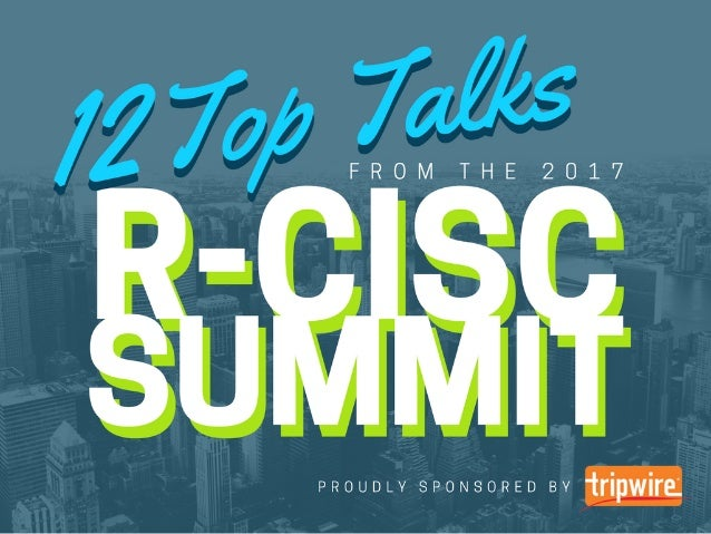 12 Top Talks from the 2017 R-CISC Summit